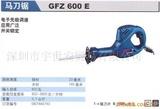 供应BOSCH(GFZ600E)马刀锯